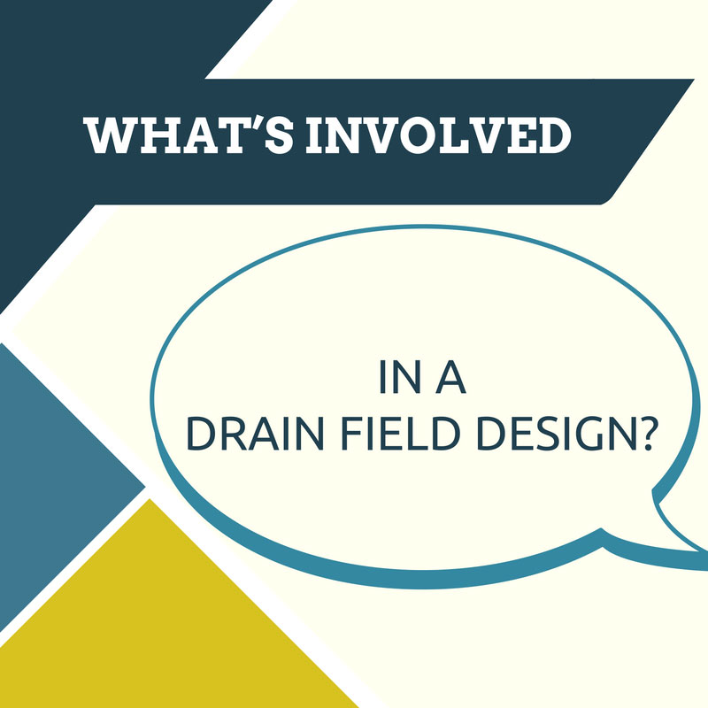 What's Involved in a Drain Field Design?